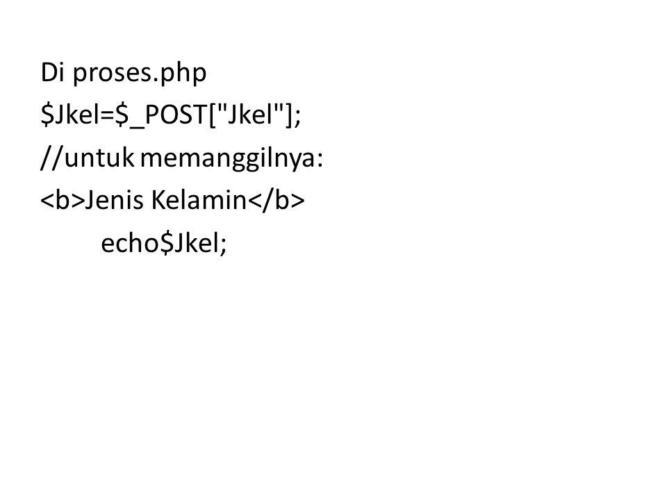 Di proses.php $Jkel=$_POST[ Jkel ]; //untuk memanggilnya: <b>Jenis Kelamin</b> echo$Jkel;